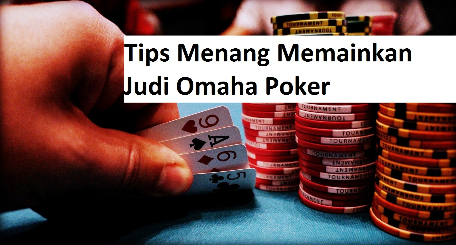 Tips Menang Memainkan Judi Omaha Poker
